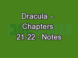 Dracula – Chapters 21-22 - Notes