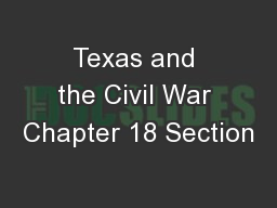Texas and the Civil War Chapter 18 Section