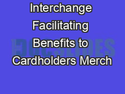 Interchange Facilitating Benefits to Cardholders Merch