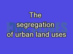 The segregation of urban land uses