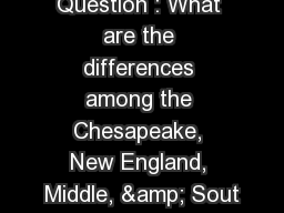Essential Question : What are the differences among the Chesapeake, New England, Middle, & Sout