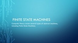 Finite State Machines Computer theory covers several types of abstract machines,