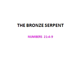 THE BRONZE SERPENT NUMBERS 21:4-9 PowerPoint PPT Presentation