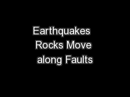 Earthquakes  Rocks Move along Faults