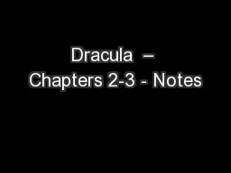 Dracula  – Chapters 2-3 - Notes