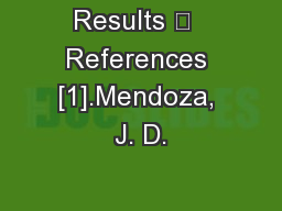 Results 	  References [1].Mendoza, J. D. PowerPoint PPT Presentation