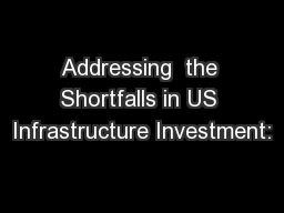 Addressing  the Shortfalls in US Infrastructure Investment: