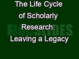 The Life Cycle of Scholarly Research: Leaving a Legacy
