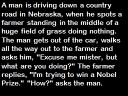 A man is driving down a country road in Nebraska, when he spots a farmer standing in the middle of