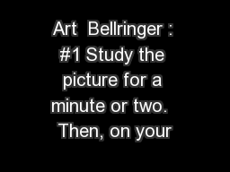 Art  Bellringer : #1 Study the picture for a minute or two.  Then, on your
