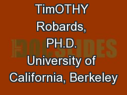 TimOTHY Robards, PH.D. University of California, Berkeley