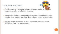 Tourism Industry People travel for recreation, leisure, religious, family, or business purposes, us