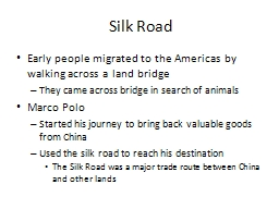 Silk Road Early people migrated to the Americas by walking across a land bridge