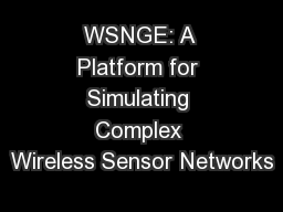 WSNGE: A Platform for Simulating Complex Wireless Sensor Networks