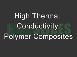 High Thermal Conductivity Polymer Composites PowerPoint PPT Presentation
