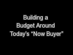 "Building a Budget Around Today's ""Now Buyer"""