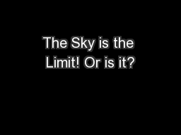 The Sky is the Limit! Or is it?
