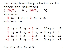 Use complementary slackness to check the solution: