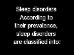 Sleep disorders According to their prevalence, sleep disorders are classified into: PowerPoint PPT Presentation