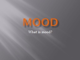 Mood What is mood? Mood Mood is NOT a