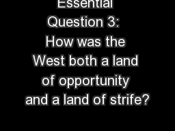 Essential Question 3:  How was the West both a land of opportunity and a land of strife? PowerPoint PPT Presentation