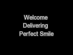 Welcome Delivering Perfect Smile
