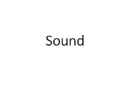 Sound Sound can be used to communicate story, character development, moods and emotions.