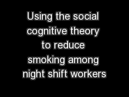 Using the social cognitive theory to reduce smoking among night shift workers PowerPoint PPT Presentation