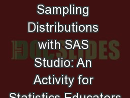 HOW-113 Exploring Sampling Distributions with SAS Studio: An Activity for Statistics Educators