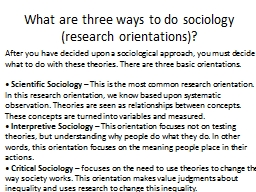 What are three ways to do sociology (research orientations)?