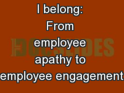 I belong: From employee apathy to employee engagement