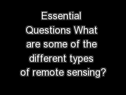 Essential Questions What are some of the different types of remote sensing?