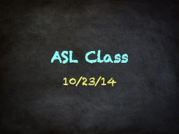 ASL Class  10/23/14 Unit 3:5 Discussing One's Residence PowerPoint PPT Presentation