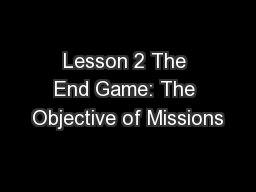 Lesson 2 The End Game: The Objective of Missions