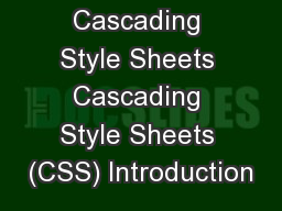 Cascading Style Sheets Cascading Style Sheets (CSS) Introduction