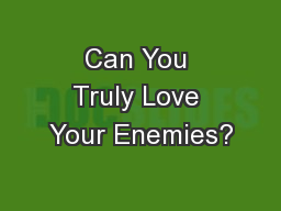 Can You Truly Love Your Enemies?