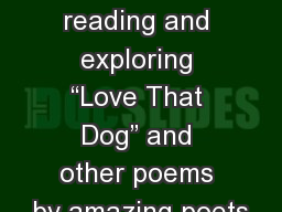"Every day we will be reading and exploring ""Love That Dog"" and other poems by amazing poets"