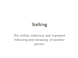Stalking The  willful, malicious and repeated following and harassing of another person PowerPoint PPT Presentation