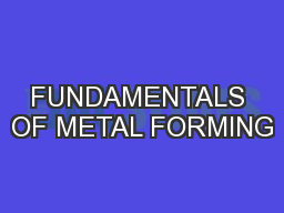 FUNDAMENTALS OF METAL FORMING PowerPoint PPT Presentation