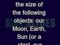 Study Points Picture/rank the size of the following objects: our Moon, Earth, Sun (or a star), our