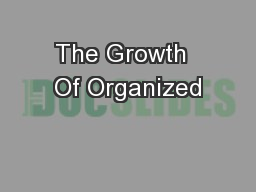 The Growth  Of Organized