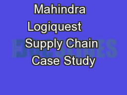 Mahindra  Logiquest     Supply Chain Case Study