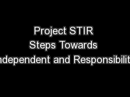 Project STIR Steps Towards Independent and Responsibility