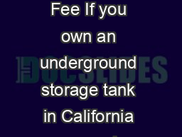 State Board of Equalization Publication  January  Underground Storage Tank Fee If you own an underground storage tank in California you may be required to pay a fee for petroleum products placed into