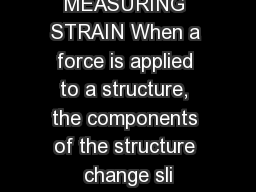 MEASURING STRAIN When a force is applied to a structure, the components of the structure change sli