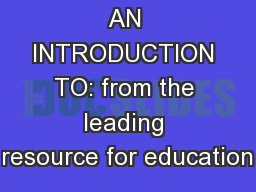 AN INTRODUCTION TO: from the leading resource for education