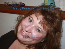 Tracy  Kurkoski's  Life Cycle