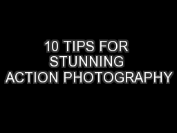10 TIPS FOR STUNNING ACTION PHOTOGRAPHY