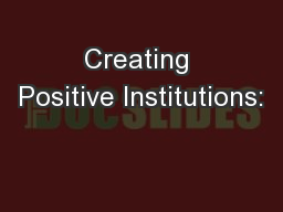 Creating Positive Institutions: PowerPoint PPT Presentation