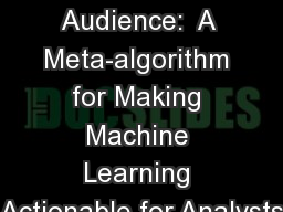 Big Data, Bigger Audience:  A Meta-algorithm for Making Machine Learning Actionable for Analysts